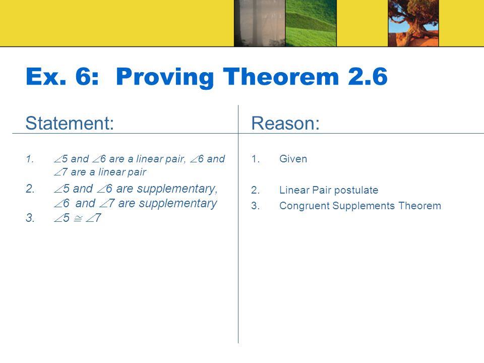 Ex. 6: Proving Theorem 2.6 Statement: Reason: