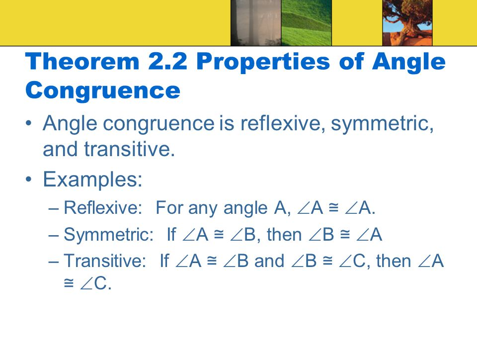 Theorem 2.2 Properties of Angle Congruence