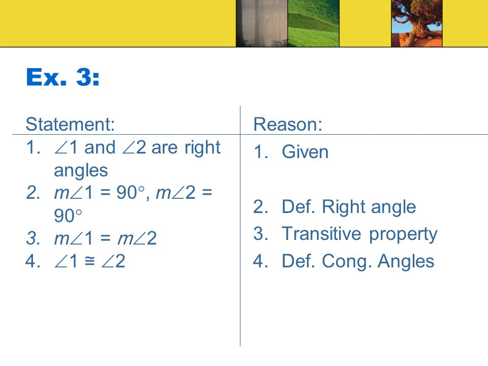 Ex. 3: Statement: 1 and 2 are right angles m1 = 90, m2 = 90
