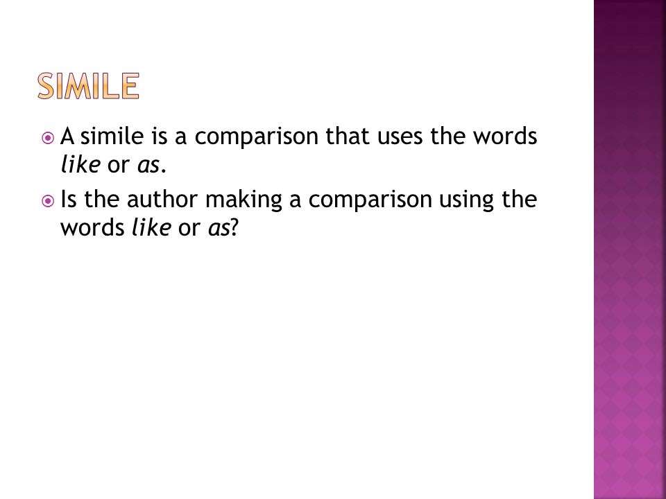 Simile A simile is a comparison that uses the words like or as.