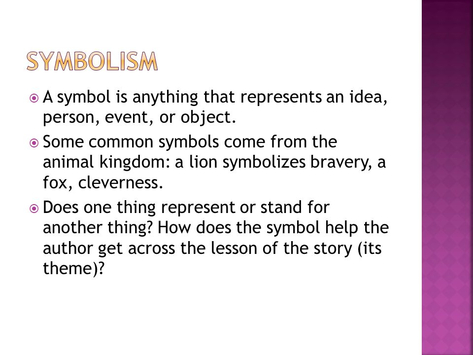 Symbolism A symbol is anything that represents an idea, person, event, or object.