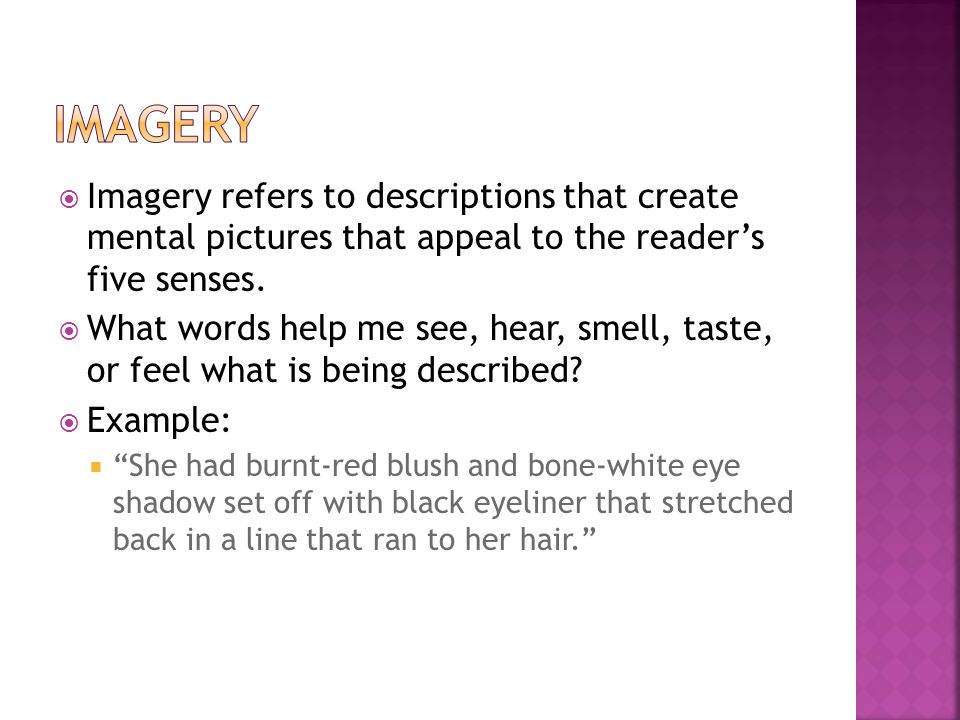 Imagery Imagery refers to descriptions that create mental pictures that appeal to the reader's five senses.