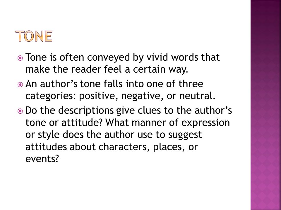 Tone Tone is often conveyed by vivid words that make the reader feel a certain way.