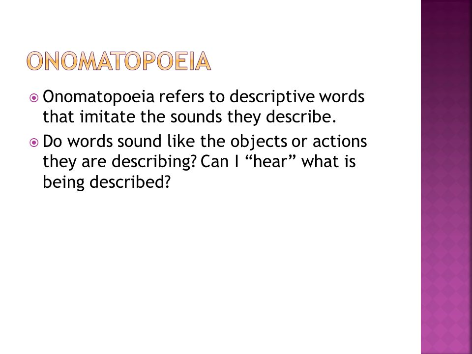 Onomatopoeia Onomatopoeia refers to descriptive words that imitate the sounds they describe.