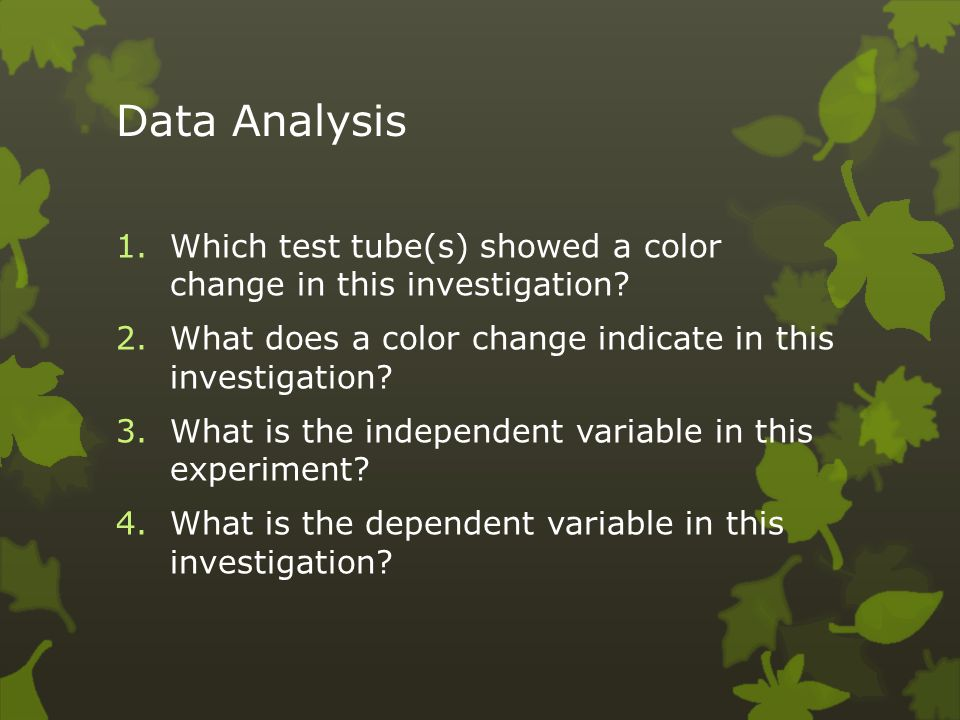 Data Analysis Which test tube(s) showed a color change in this investigation What does a color change indicate in this investigation