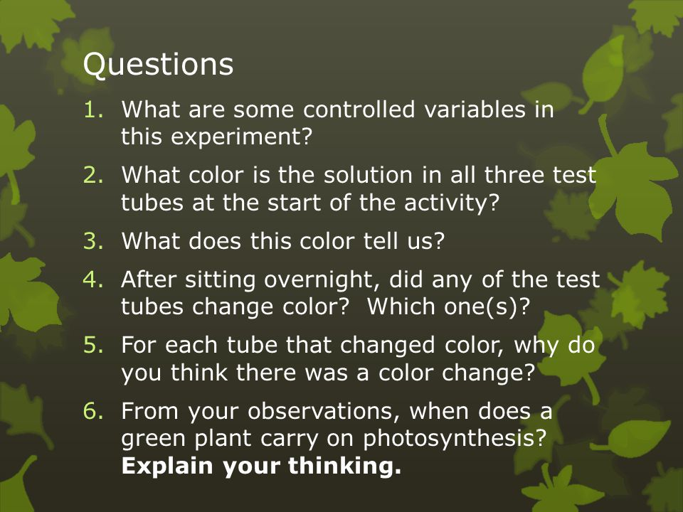 Questions What are some controlled variables in this experiment