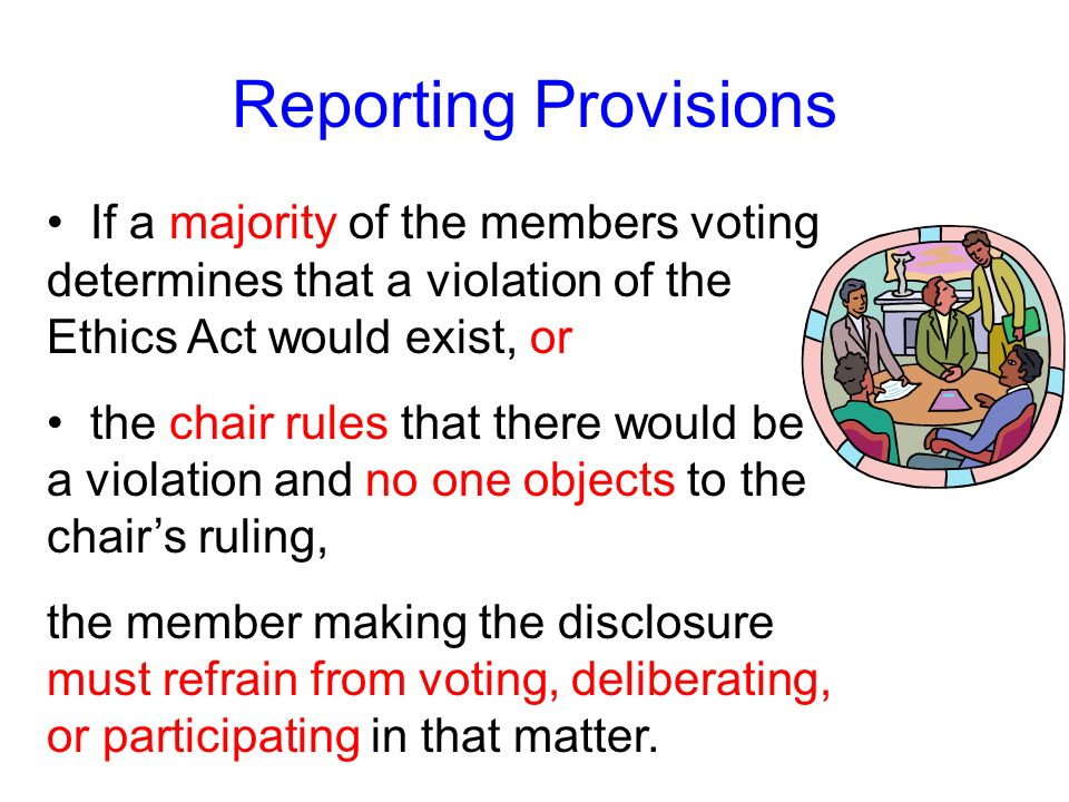Reporting Provisions If a majority of the members voting determines that a violation of the Ethics Act would exist, or.