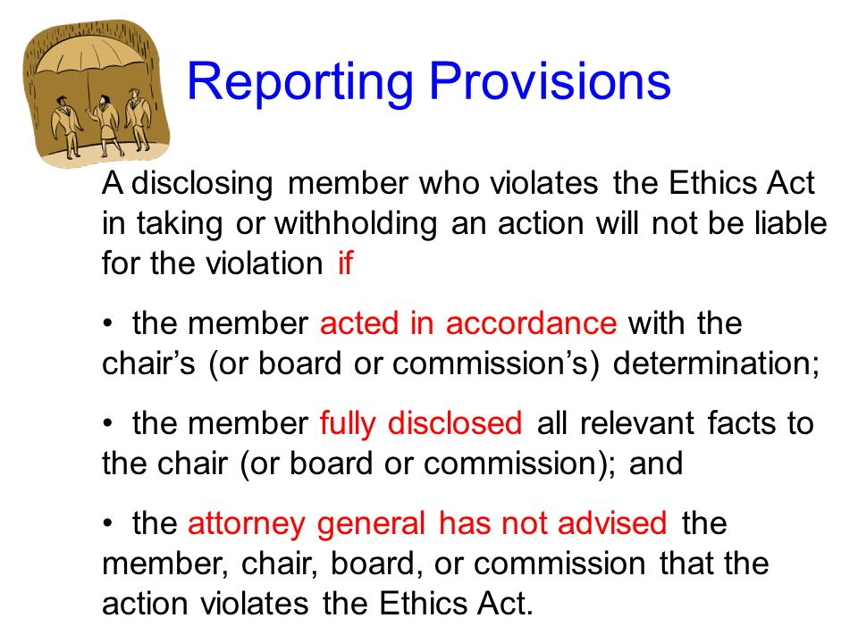 Reporting ProvisionsA disclosing member who violates the Ethics Act in taking or withholding an action will not be liable for the violation if.