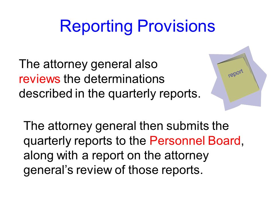 Reporting Provisions The attorney general also reviews the determinations described in the quarterly reports.