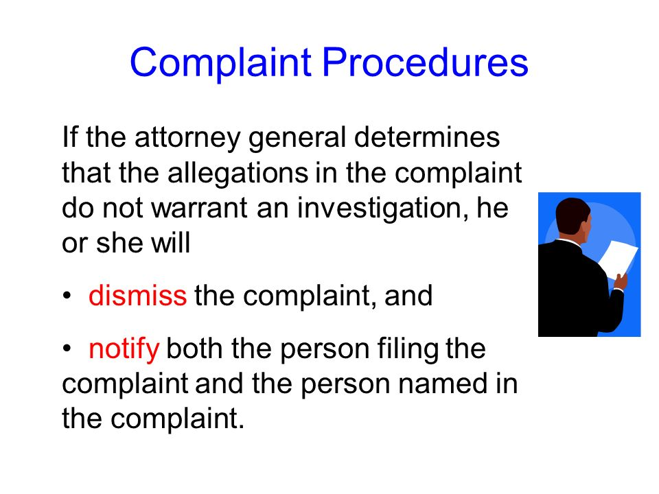 Complaint ProceduresIf the attorney general determines that the allegations in the complaint do not warrant an investigation, he or she will.