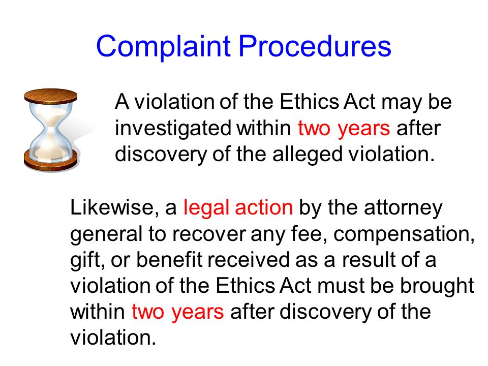 Complaint ProceduresA violation of the Ethics Act may be investigated within two years after discovery of the alleged violation.