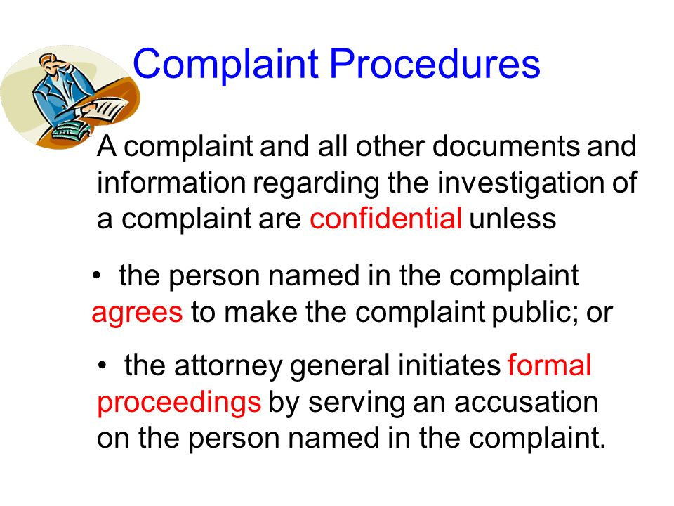 Complaint ProceduresA complaint and all other documents and information regarding the investigation of a complaint are confidential unless.