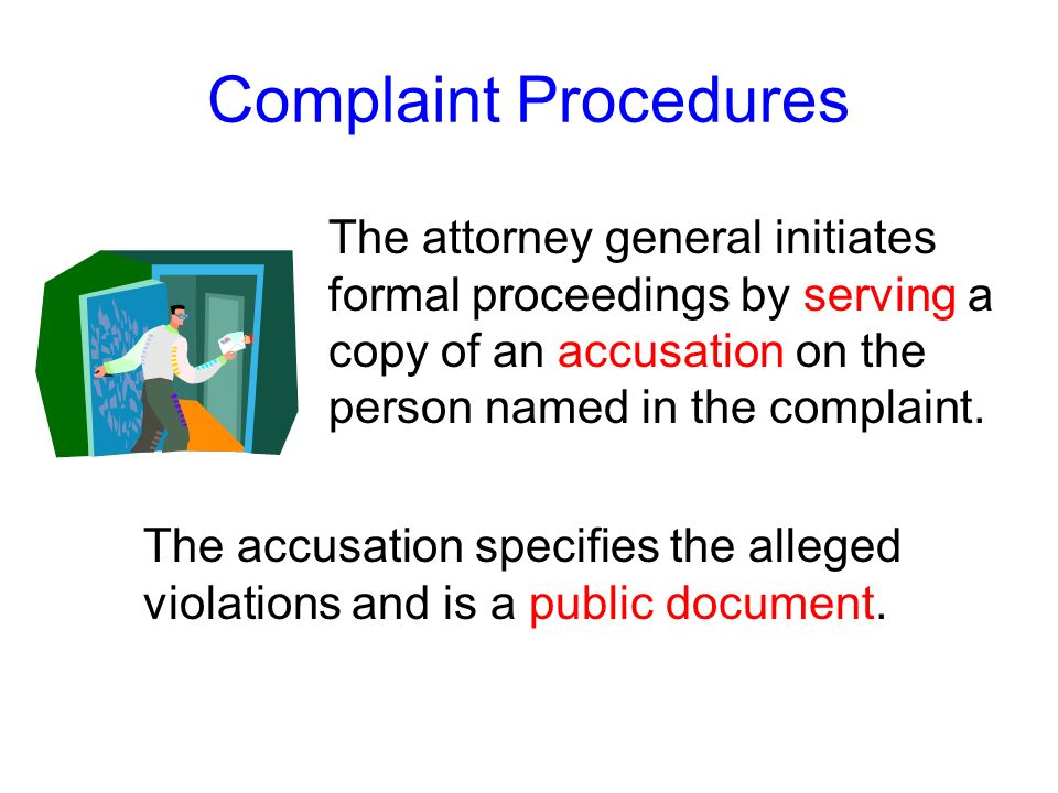 Complaint ProceduresThe attorney general initiates formal proceedings by serving a copy of an accusation on the person named in the complaint.