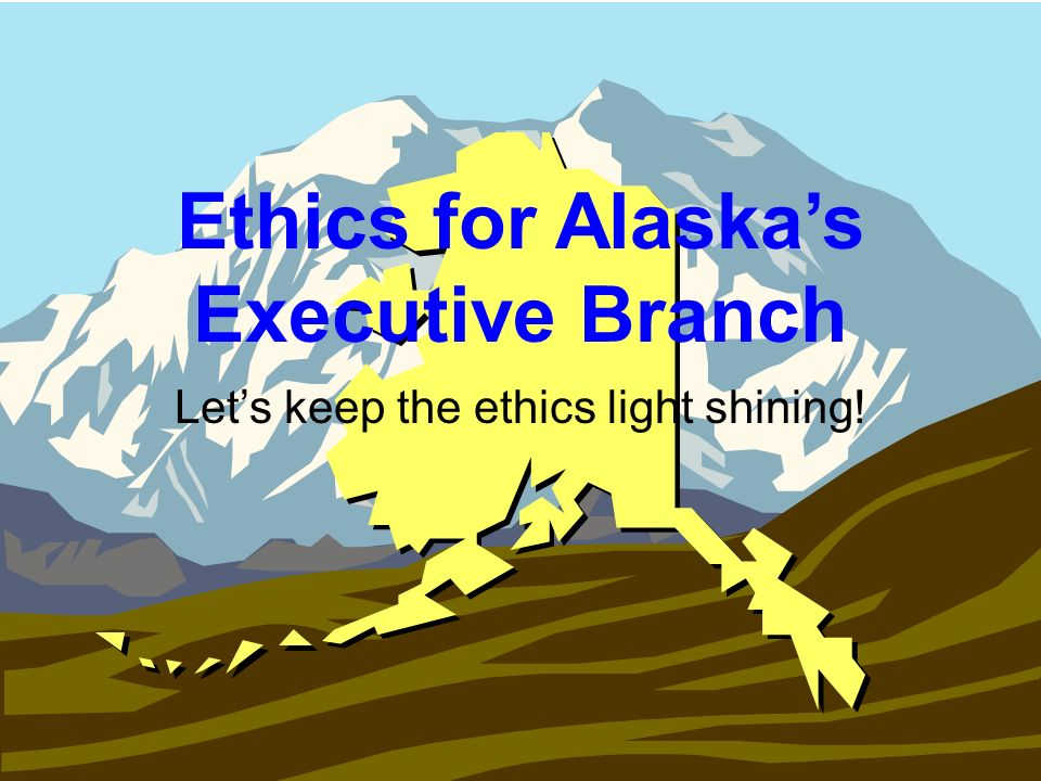 Ethics for Alaska's Executive Branch