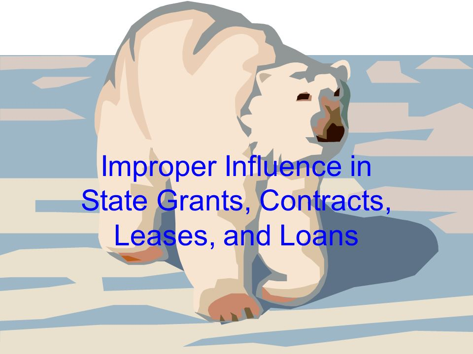 Improper Influence in State Grants, Contracts, Leases, and Loans