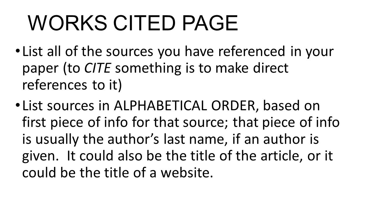 WORKS CITED PAGE List all of the sources you have referenced in your paper (to CITE something is to make direct references to it)