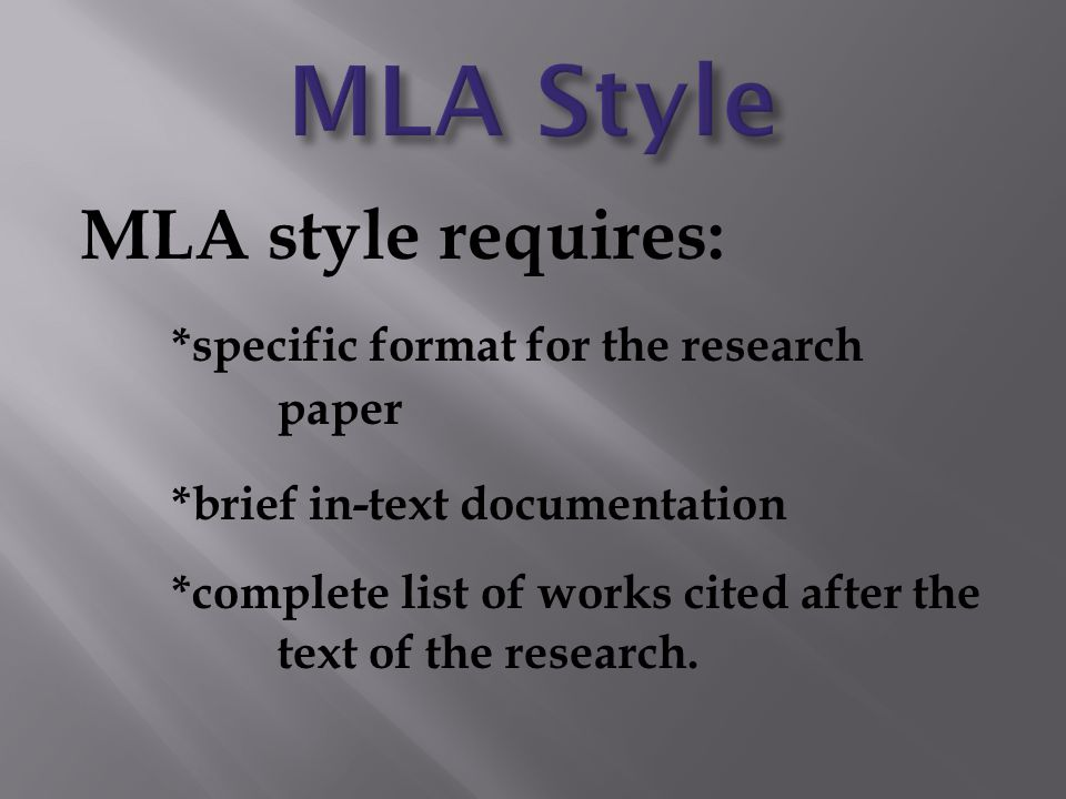 MLA Style MLA style requires: *specific format for the research paper