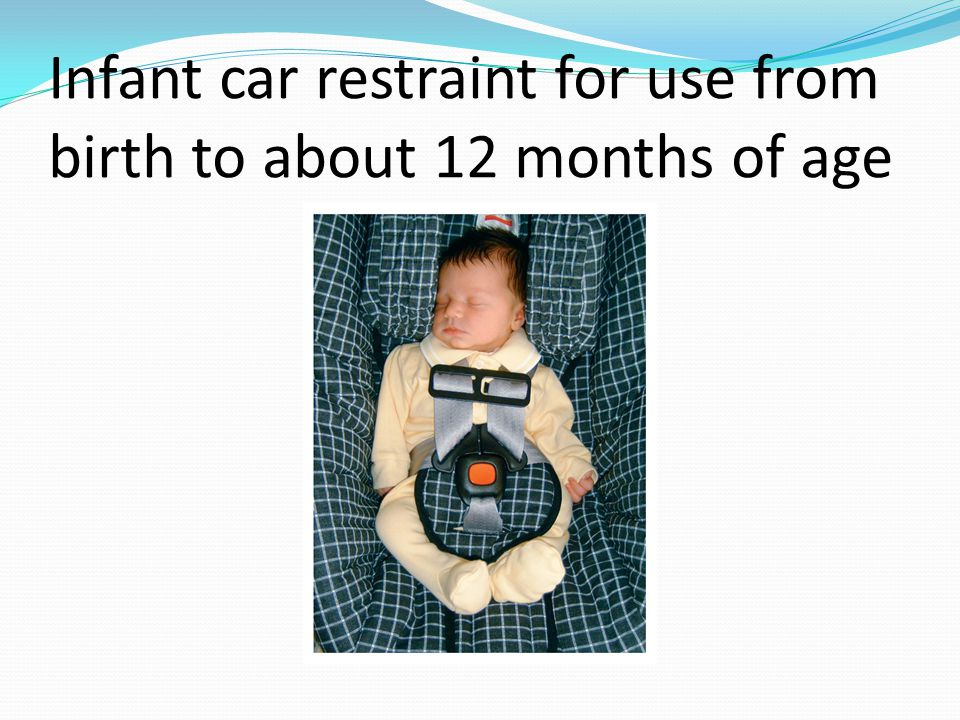 Infant car restraint for use from birth to about 12 months of age