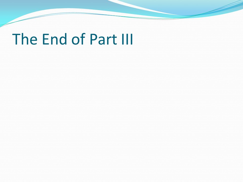 The End of Part III