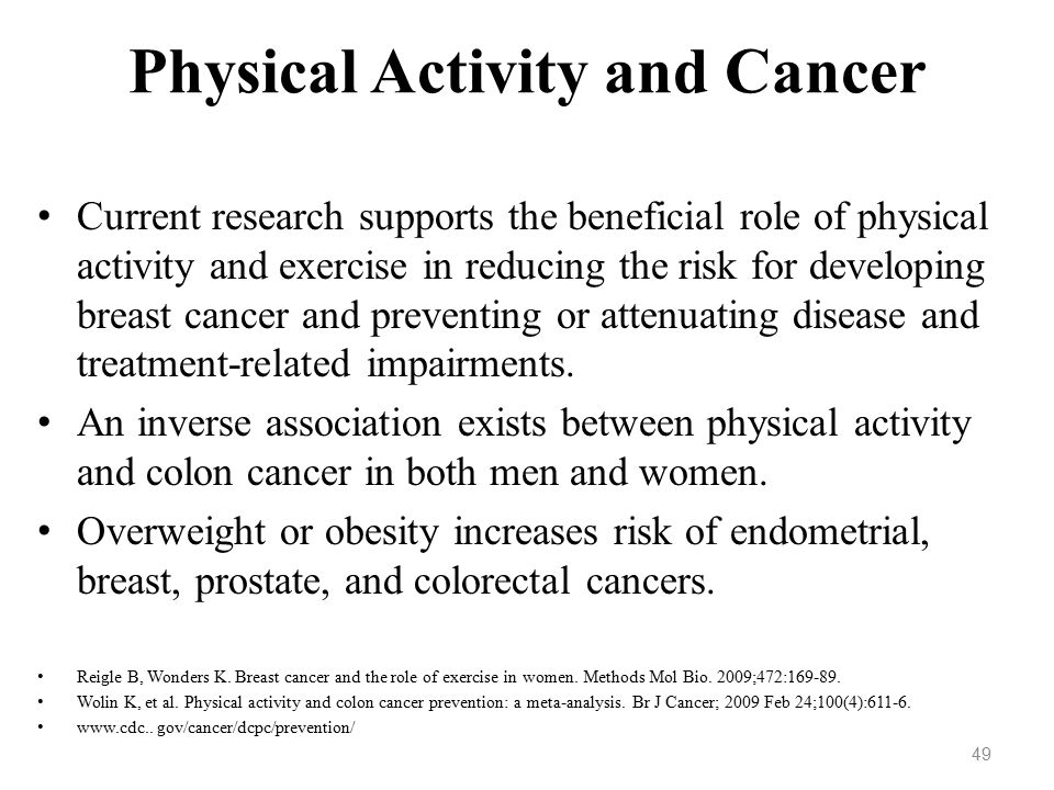 a report on the role of physical activity in the prevention of breast cancer in women Breast cancer: many studies show that physically active women have a lower risk of breast cancer than inactive women in a 2013 meta-analysis of 31 prospective studies, the average breast cancer risk reduction associated with physical activity was 12%.