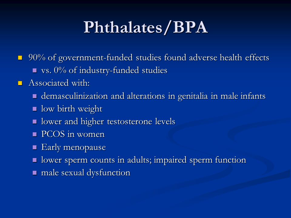 Phthalates/BPA 90% of government-funded studies found adverse health effects. vs. 0% of industry-funded studies.