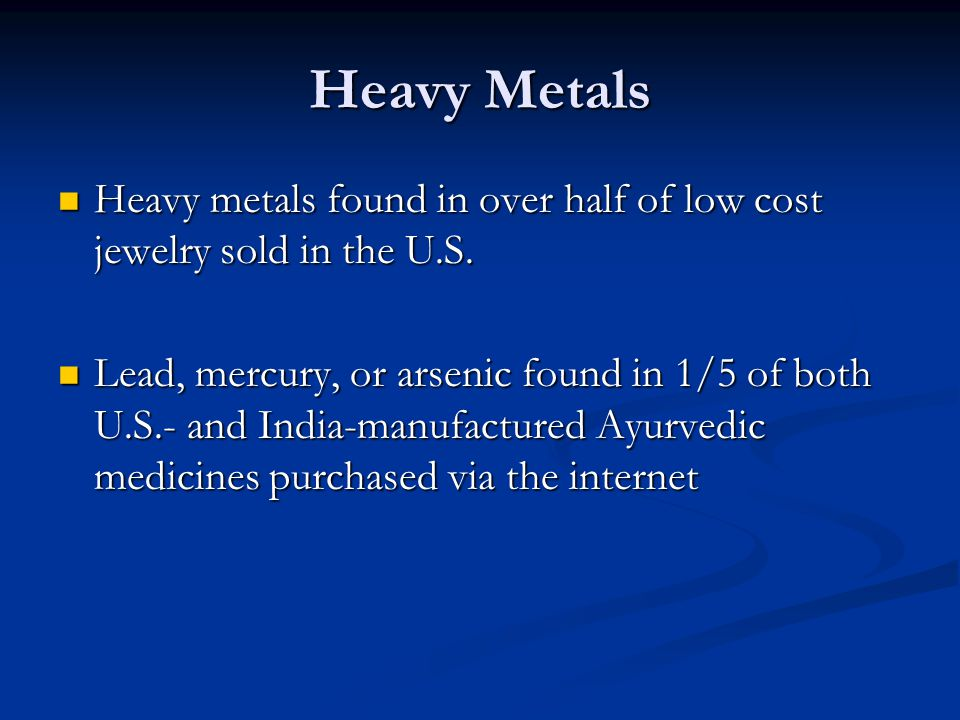 Heavy Metals Heavy metals found in over half of low cost jewelry sold in the U.S.