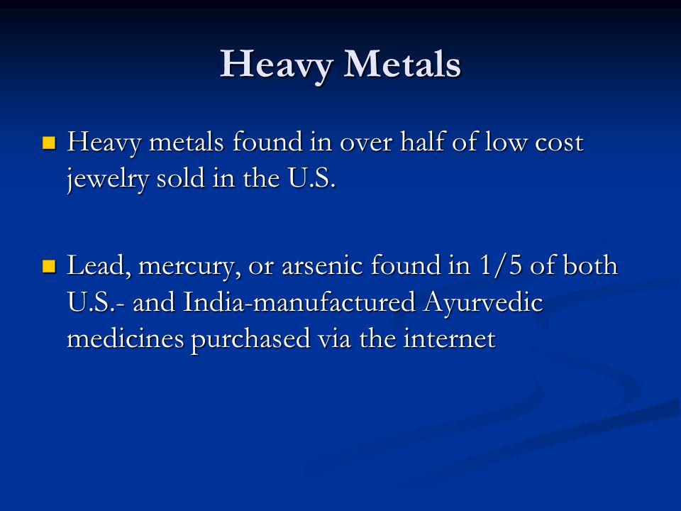Heavy Metals Heavy metals found in over half of low cost jewelry sold in the U.S.