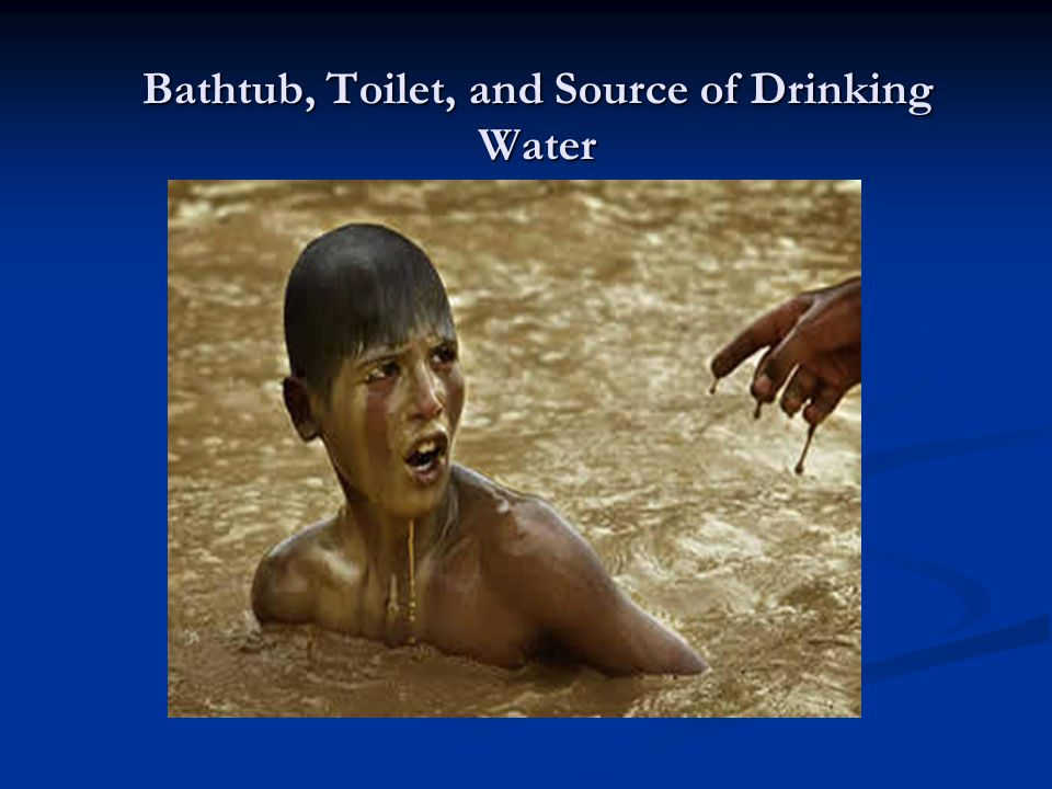 Bathtub, Toilet, and Source of Drinking Water