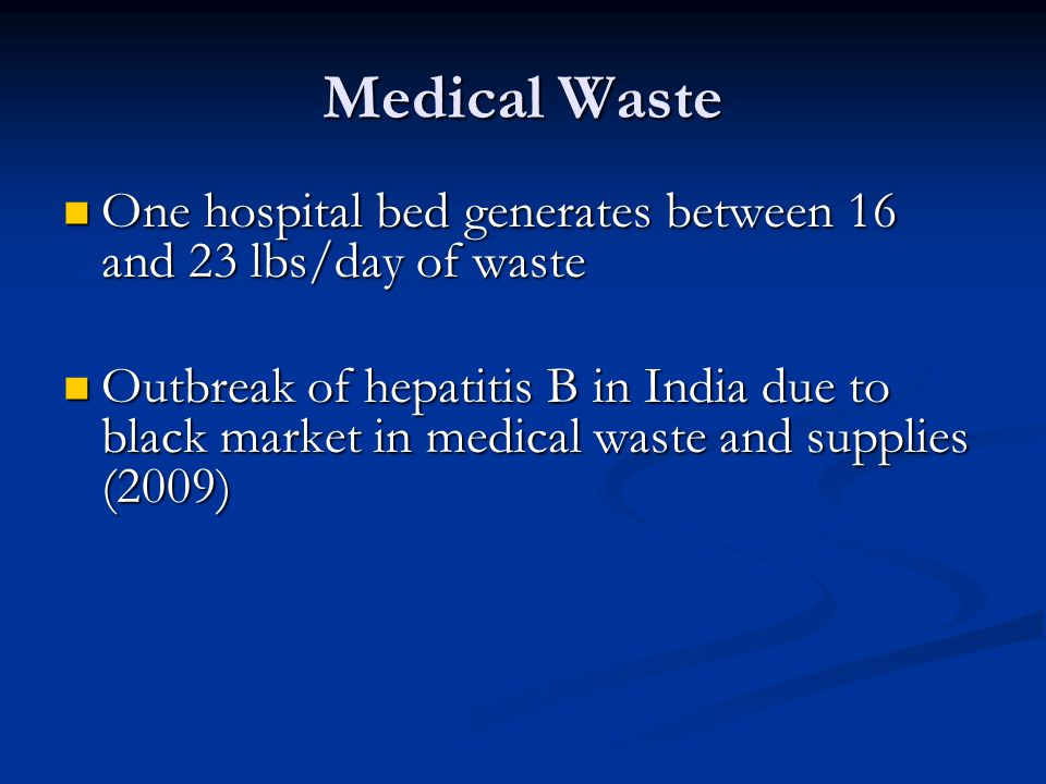 Medical Waste One hospital bed generates between 16 and 23 lbs/day of waste.