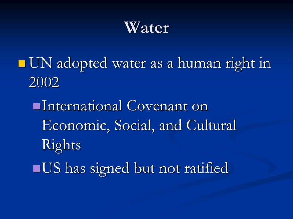 Water UN adopted water as a human right in 2002