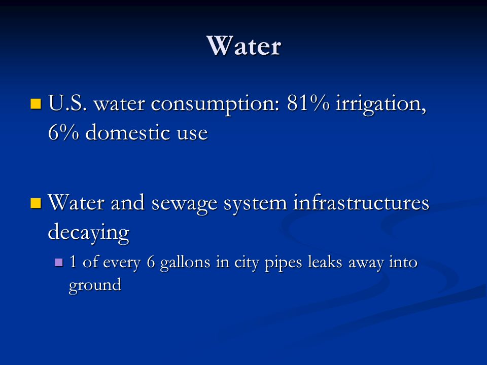 Water U.S. water consumption: 81% irrigation, 6% domestic use