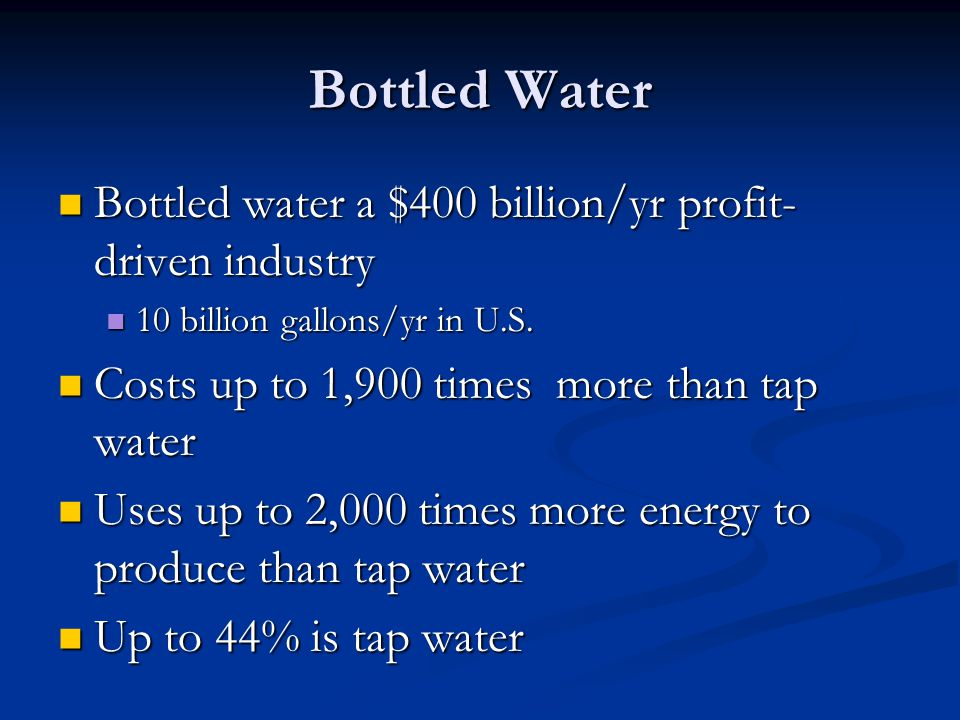 Bottled Water Bottled water a $400 billion/yr profit-driven industry