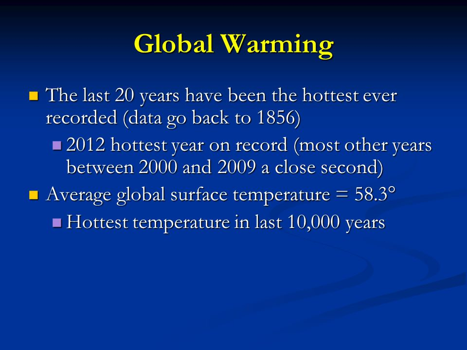 Global Warming The last 20 years have been the hottest ever recorded (data go back to 1856)