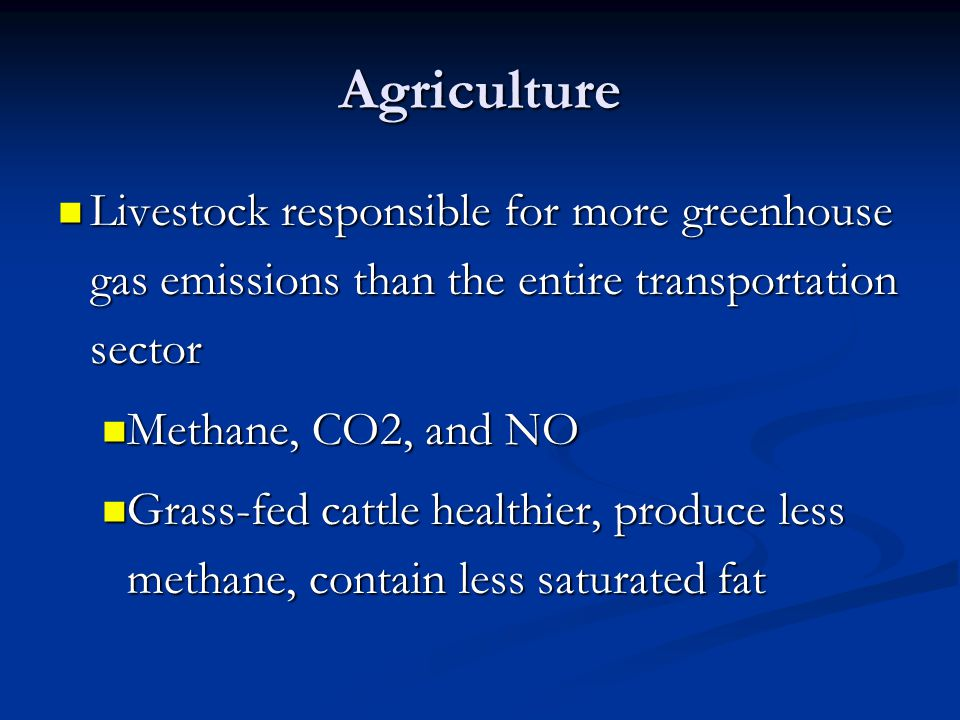 Agriculture Livestock responsible for more greenhouse gas emissions than the entire transportation sector.