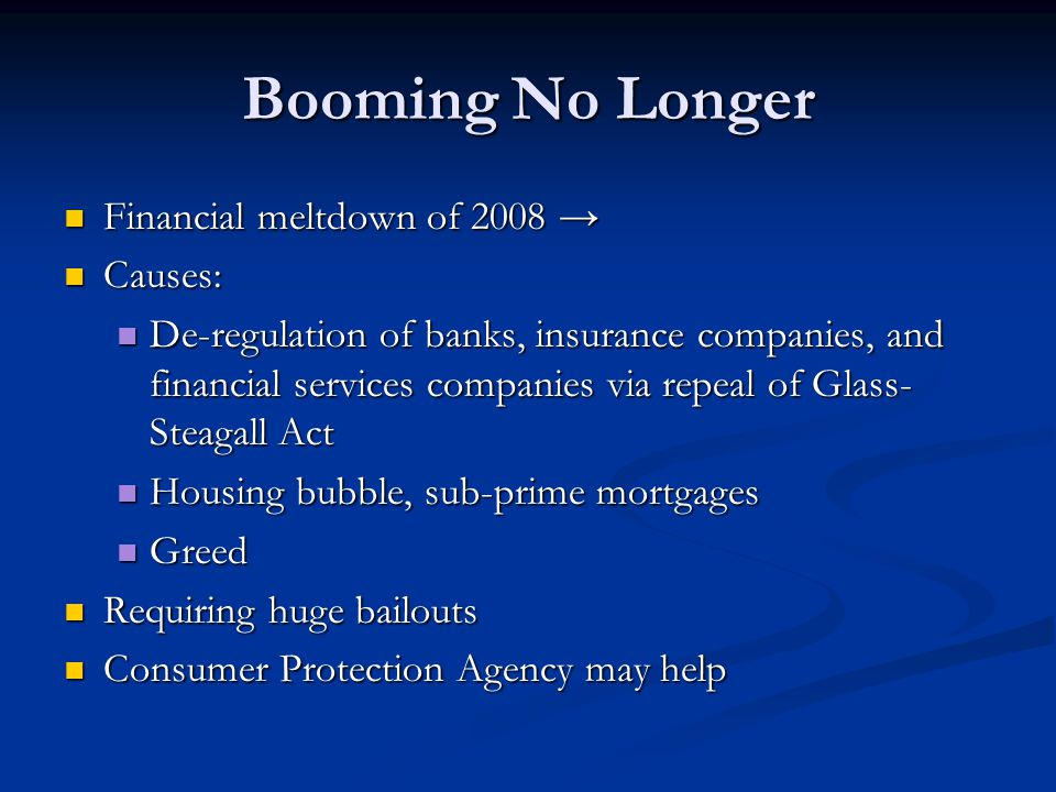 Booming No Longer Financial meltdown of 2008 → Causes: