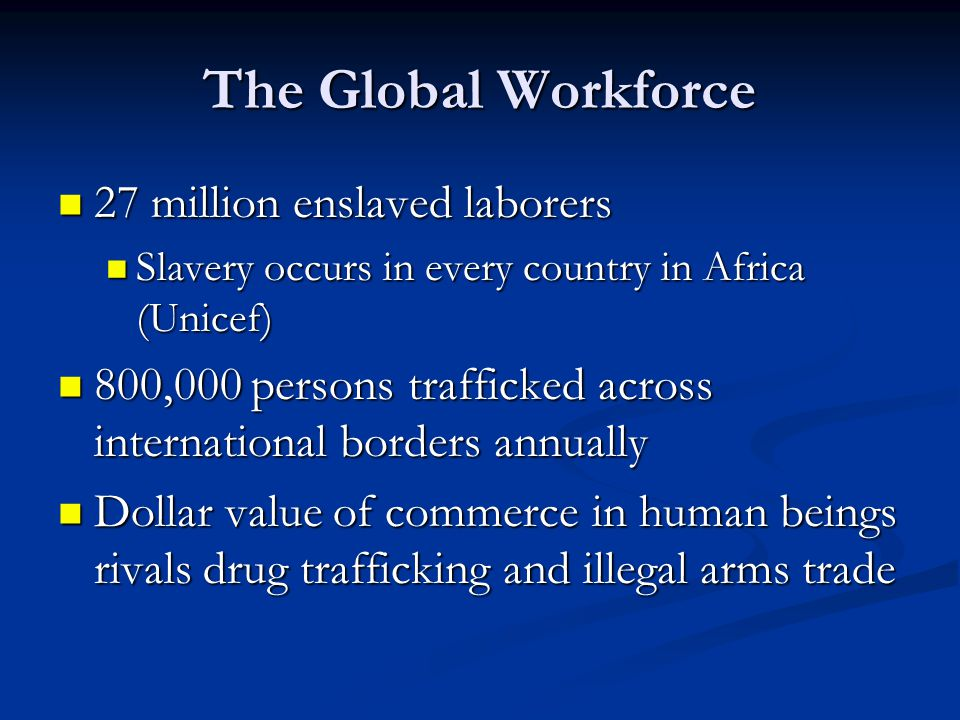The Global Workforce 27 million enslaved laborers