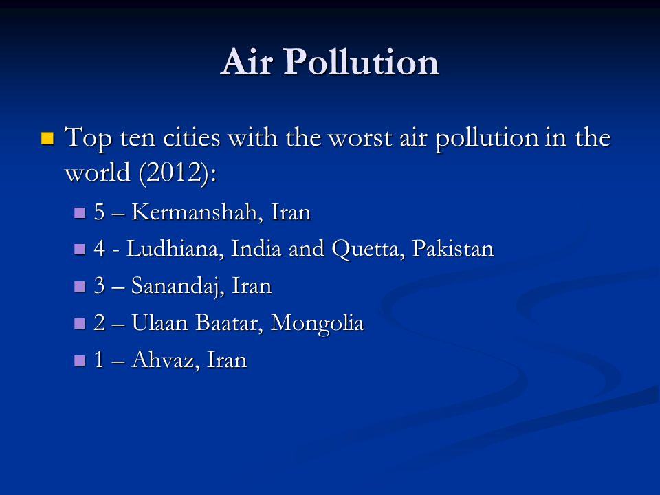 Air Pollution Top ten cities with the worst air pollution in the world (2012): 5 – Kermanshah, Iran.