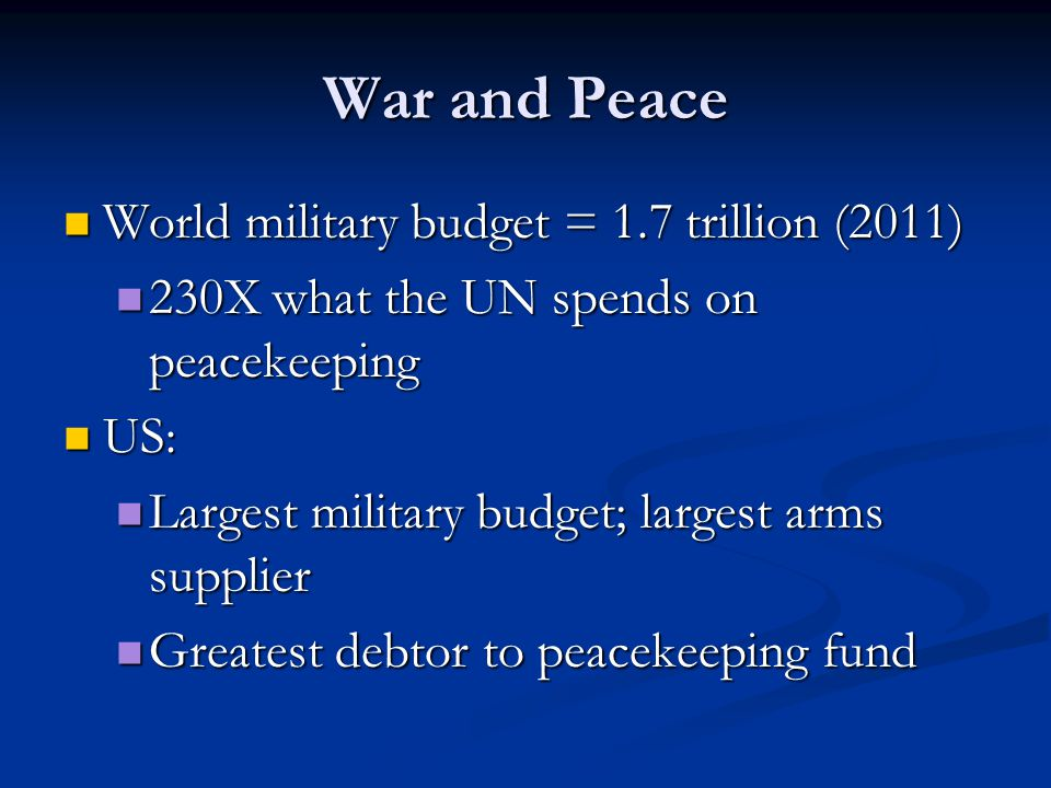 War and Peace World military budget = 1.7 trillion (2011)