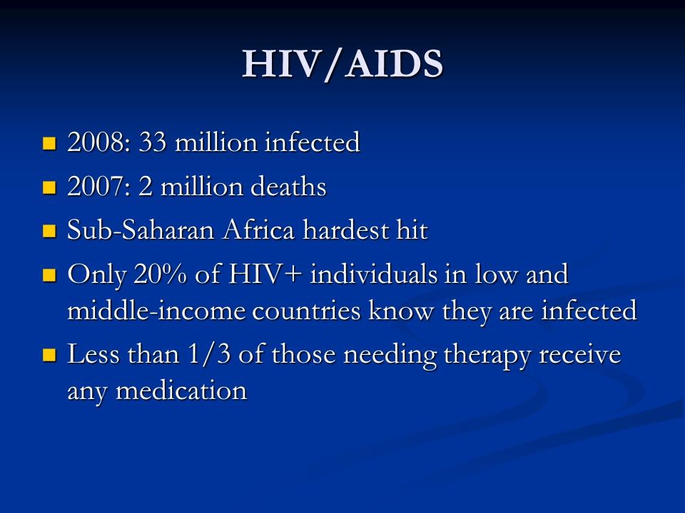HIV/AIDS 2008: 33 million infected 2007: 2 million deaths