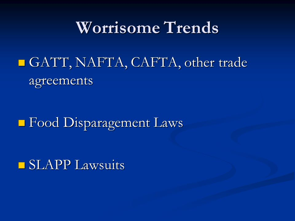 Worrisome Trends GATT, NAFTA, CAFTA, other trade agreements