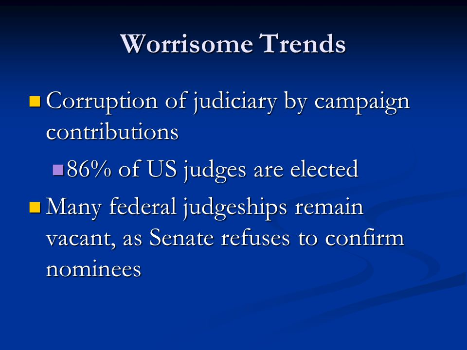 Worrisome Trends Corruption of judiciary by campaign contributions