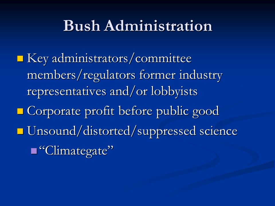Bush Administration Key administrators/committee members/regulators former industry representatives and/or lobbyists.