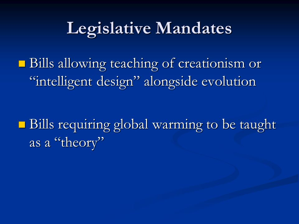Legislative Mandates Bills allowing teaching of creationism or intelligent design alongside evolution.