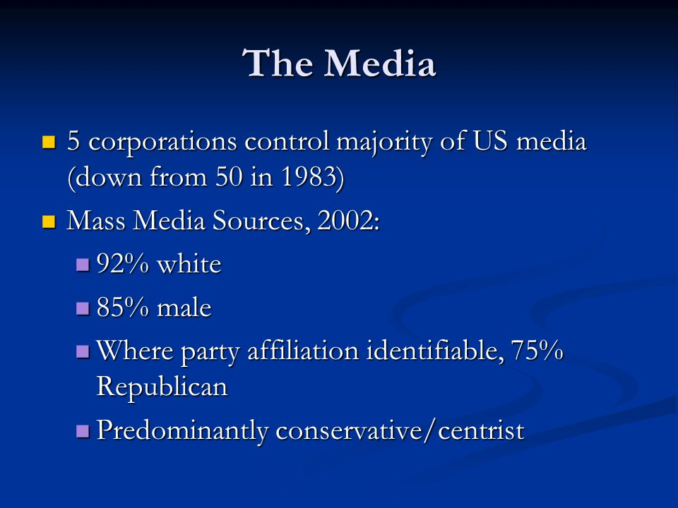 The Media 5 corporations control majority of US media (down from 50 in 1983) Mass Media Sources, 2002: