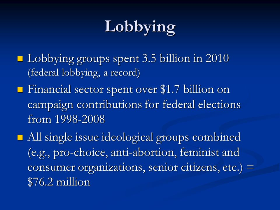 Lobbying Lobbying groups spent 3.5 billion in 2010 (federal lobbying, a record)