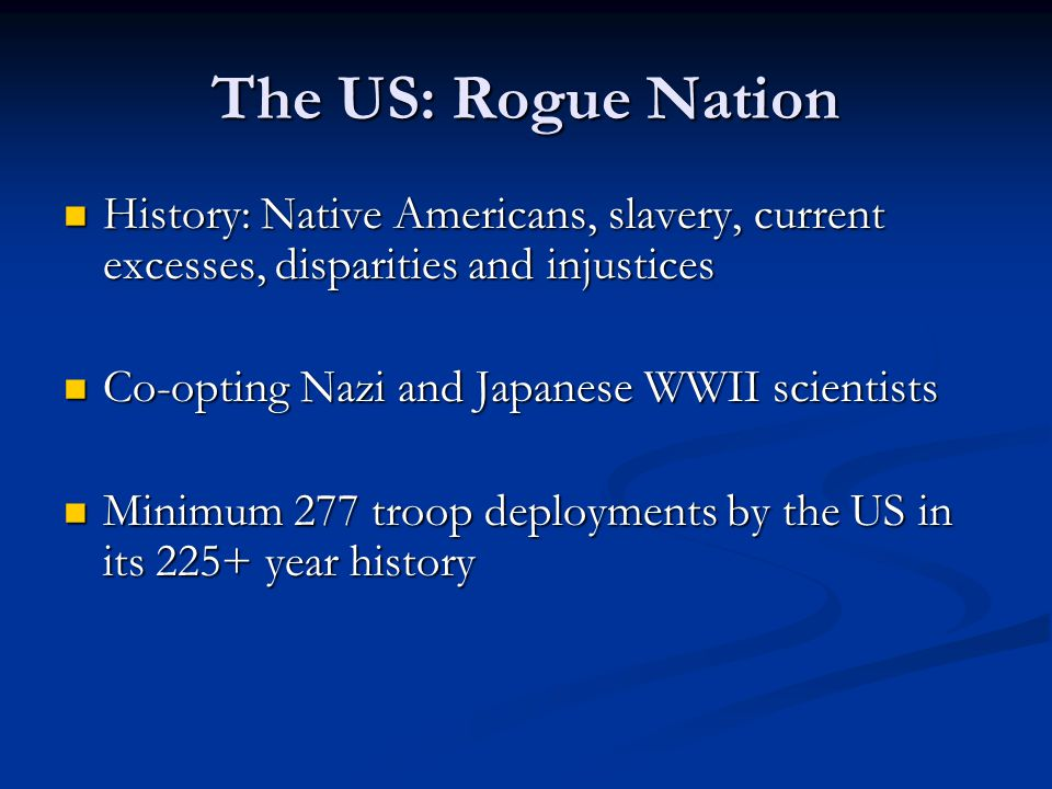 The US: Rogue Nation History: Native Americans, slavery, current excesses, disparities and injustices.