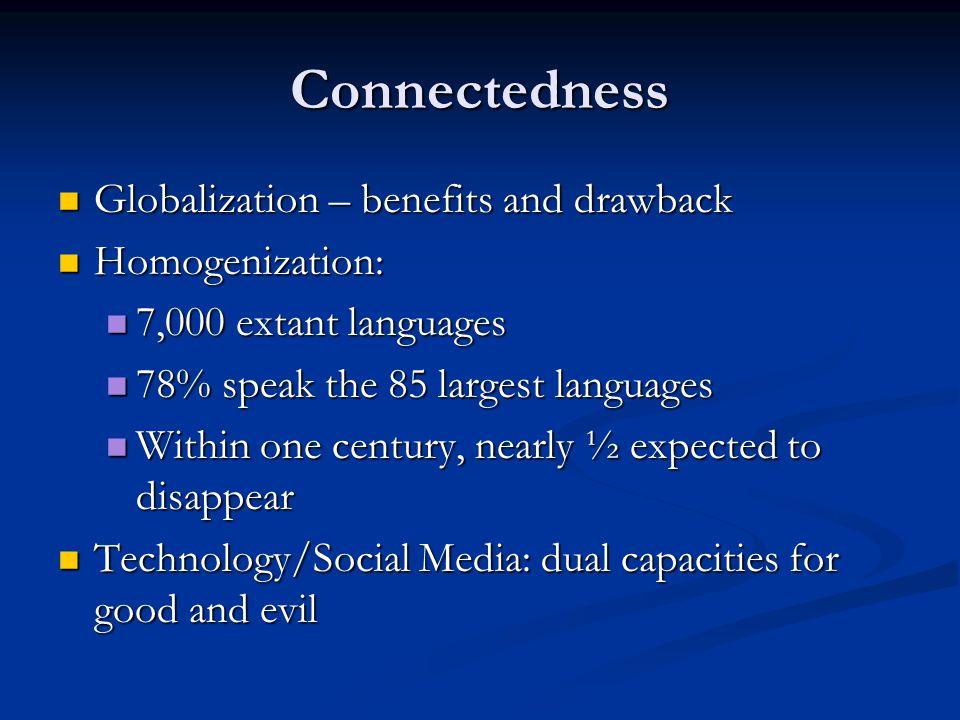 Connectedness Globalization – benefits and drawback Homogenization:
