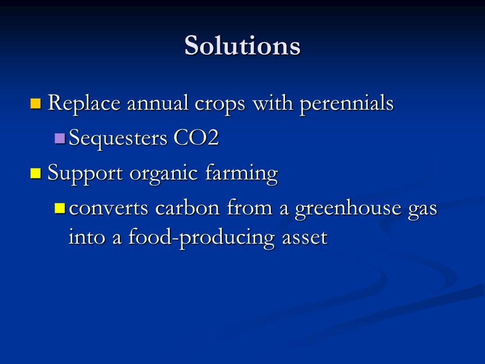 Solutions Replace annual crops with perennials Sequesters CO2