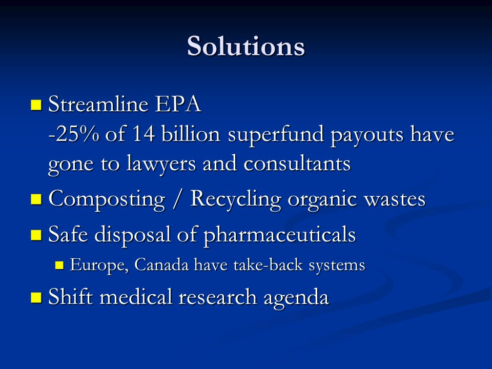 Solutions Streamline EPA -25% of 14 billion superfund payouts have gone to lawyers and consultants.
