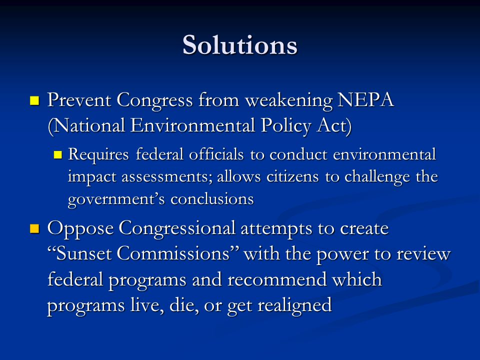Solutions Prevent Congress from weakening NEPA (National Environmental Policy Act)
